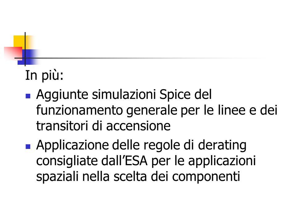 In più: Aggiunte simulazioni Spice del funzionamento generale per le linee e dei transitori di accensione Applicazione delle regole di derating consig