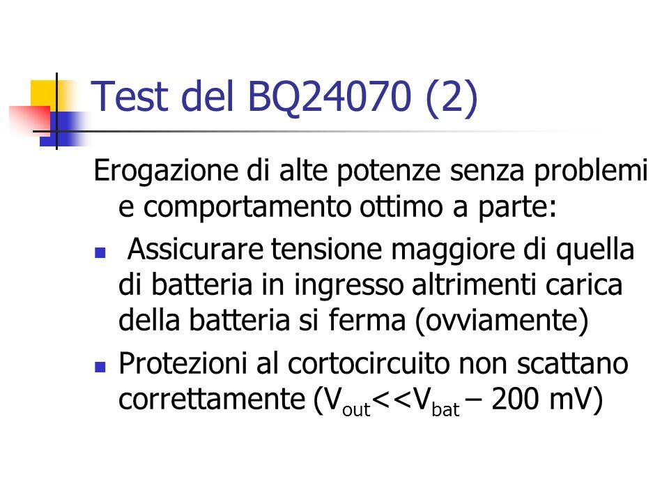 Test del BQ24070 (2) Erogazione di alte potenze senza problemi e comportamento ottimo a parte: Assicurare tensione maggiore di quella di batteria in i