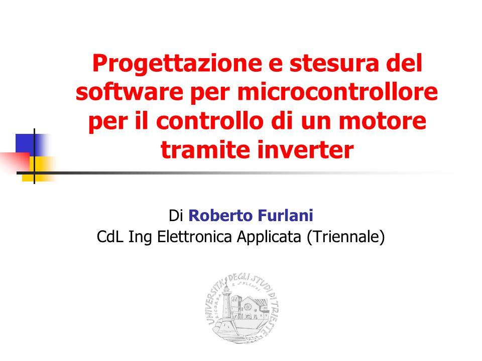 Progettazione e stesura del software per microcontrollore per il controllo di un motore tramite inverter Di Roberto Furlani CdL Ing Elettronica Applic