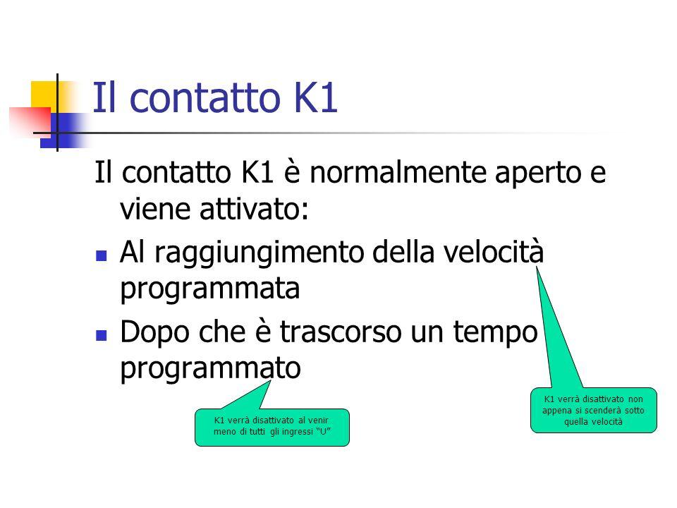 Il contatto K1 Il contatto K1 è normalmente aperto e viene attivato: Al raggiungimento della velocità programmata Dopo che è trascorso un tempo progra