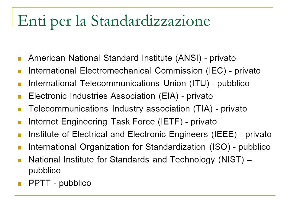 Enti per la Standardizzazione American National Standard Institute (ANSI) - privato International Electromechanical Commission (IEC) - privato Interna