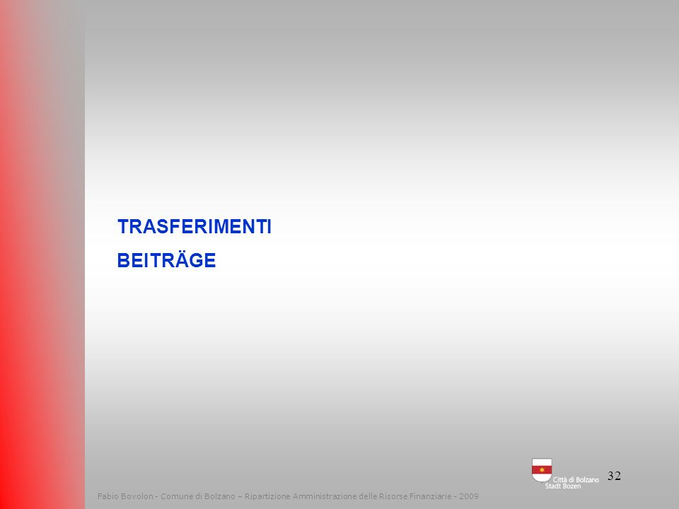 31 Fabio Bovolon - Comune di Bolzano – Ripartizione Amministrazione delle Risorse Finanziarie - 2009 Pressione tributaria – Steuerdruck Le entrate – D