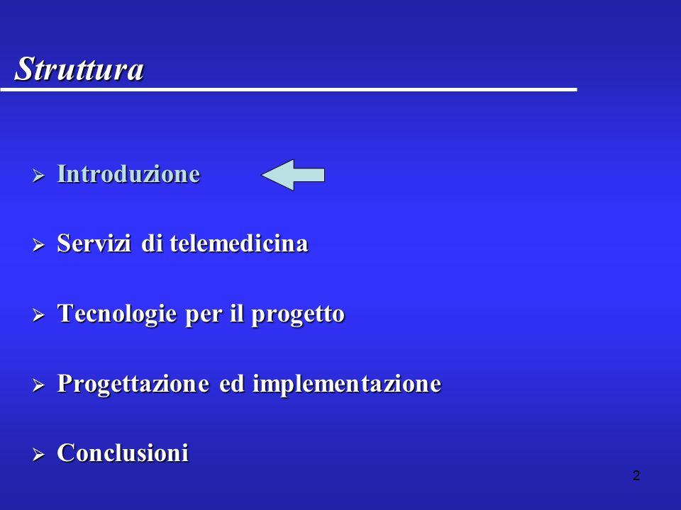 13 Struttura IntroduzioneIntroduzione Servizi di telemedicinaServizi di telemedicina Tecnologie per il progettoTecnologie per il progetto Progettazione ed implementazioneProgettazione ed implementazione ConclusioniConclusioni
