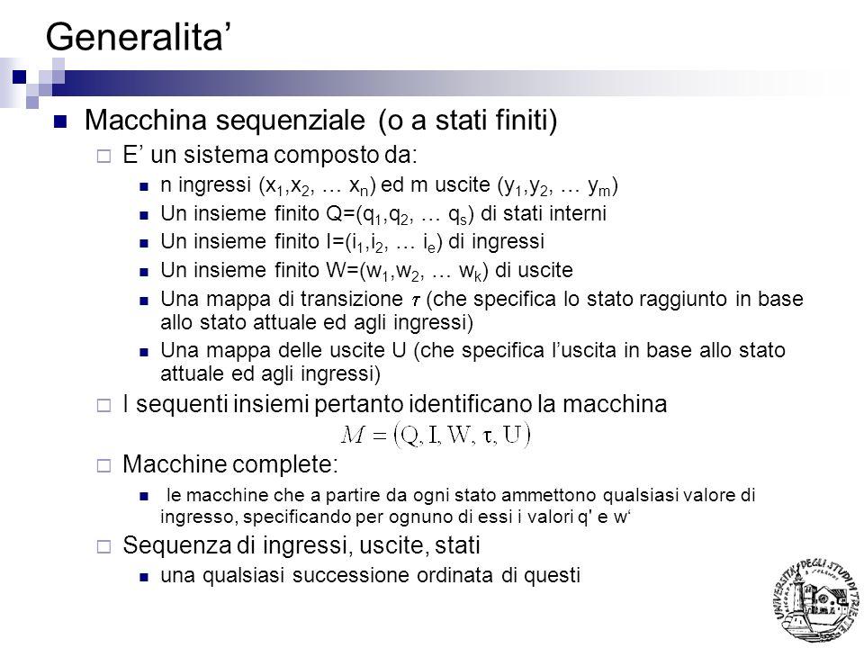 Generalita Macchina sequenziale (o a stati finiti) E un sistema composto da: n ingressi (x 1,x 2, … x n ) ed m uscite (y 1,y 2, … y m ) Un insieme fin