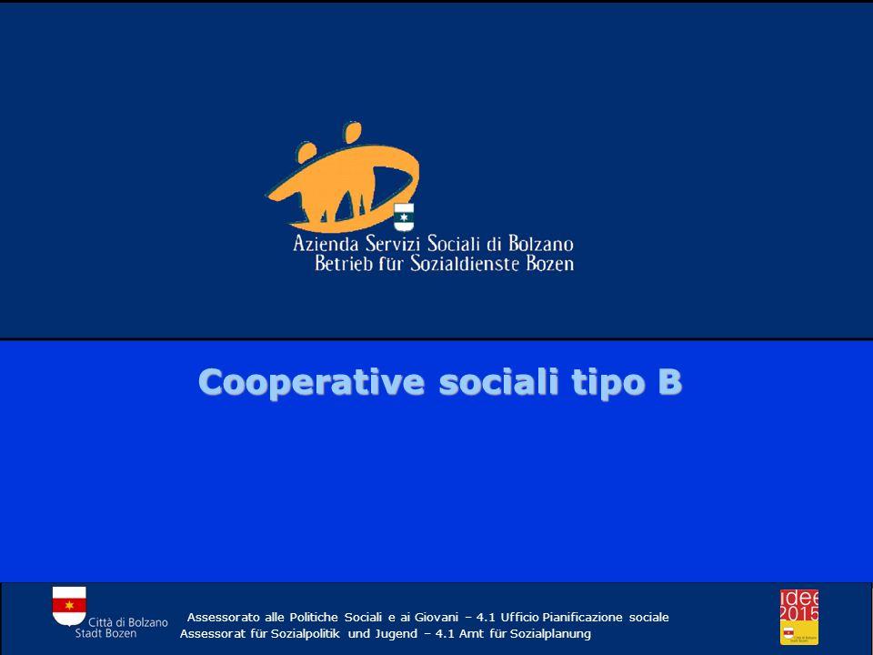 Cooperative sociali tipo B Assessorato alle Politiche Sociali e ai Giovani – 4.1 Ufficio Pianificazione sociale Assessorat für Sozialpolitik und Jugend – 4.1 Amt für Sozialplanung