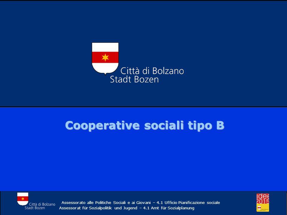 Cooperative sociali tipo B- n.24 100% CONVENZIONI Assessorato alle Politiche Sociali e ai Giovani – 4.1 Ufficio Pianificazione sociale Assessorat für Sozialpolitik und Jugend – 4.1 Amt für Sozialplanung