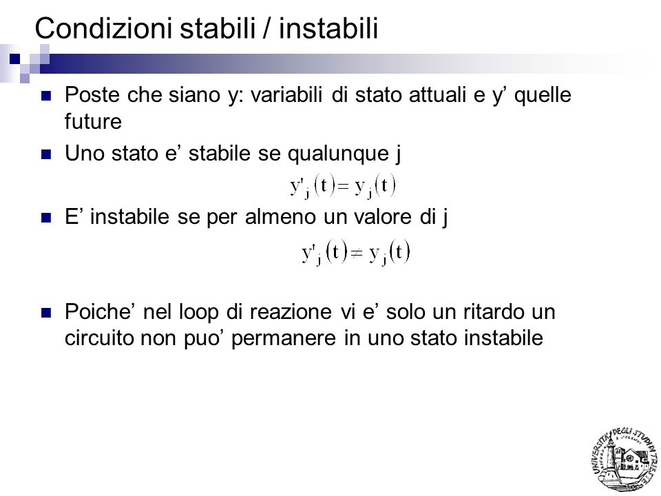 Condizioni stabili / instabili Poste che siano y: variabili di stato attuali e y quelle future Uno stato e stabile se qualunque j E instabile se per a