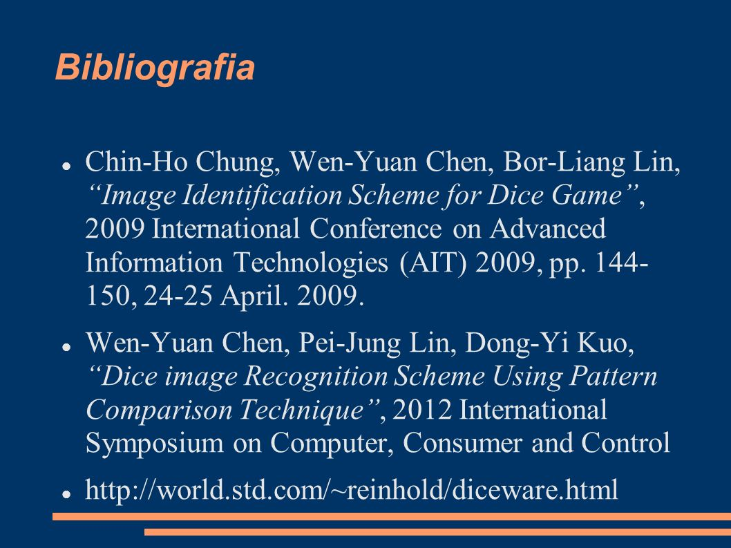 Bibliografia Chin-Ho Chung, Wen-Yuan Chen, Bor-Liang Lin, Image Identification Scheme for Dice Game, 2009 International Conference on Advanced Informa