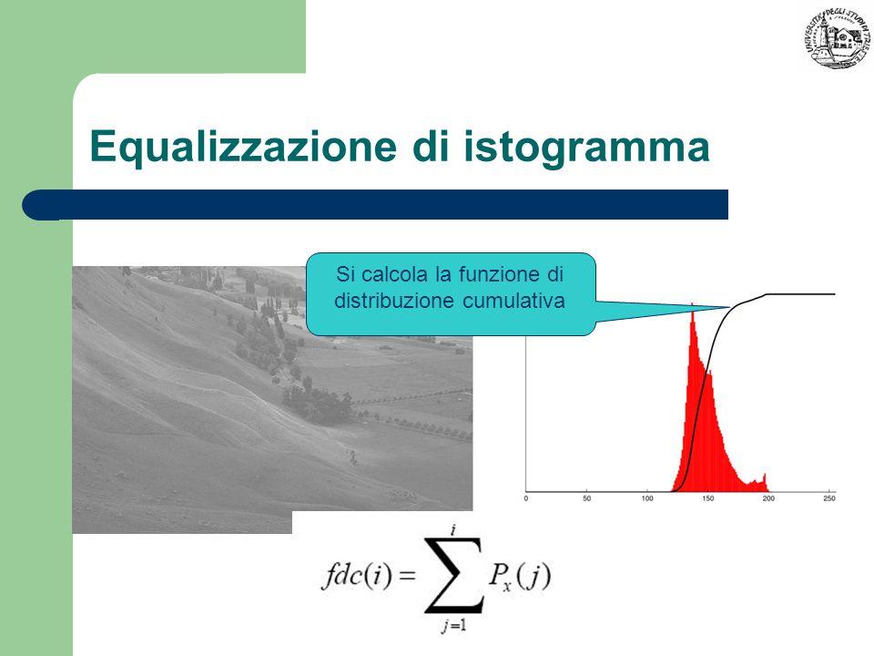 Equalizzazione di istogramma Si calcola la funzione di distribuzione cumulativa