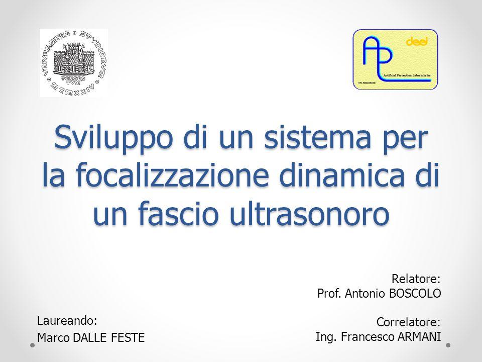 Sviluppo di un sistema per la focalizzazione dinamica di un fascio ultrasonoro Laureando: Marco DALLE FESTE Relatore: Prof. Antonio BOSCOLO Correlator