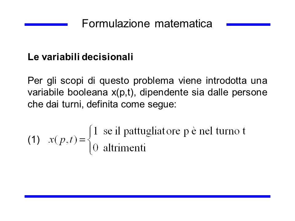 Formulazione matematica Le variabili decisionali Per gli scopi di questo problema viene introdotta una variabile booleana x(p,t), dipendente sia dalle