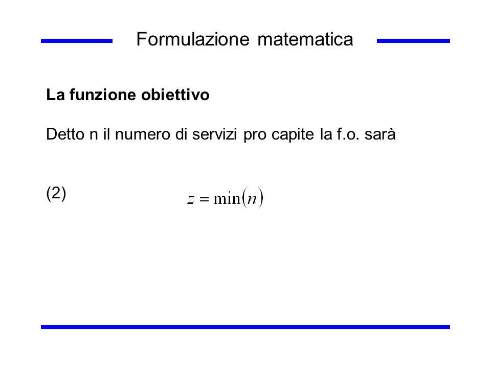 Formulazione matematica La funzione obiettivo Detto n il numero di servizi pro capite la f.o. sarà (2)