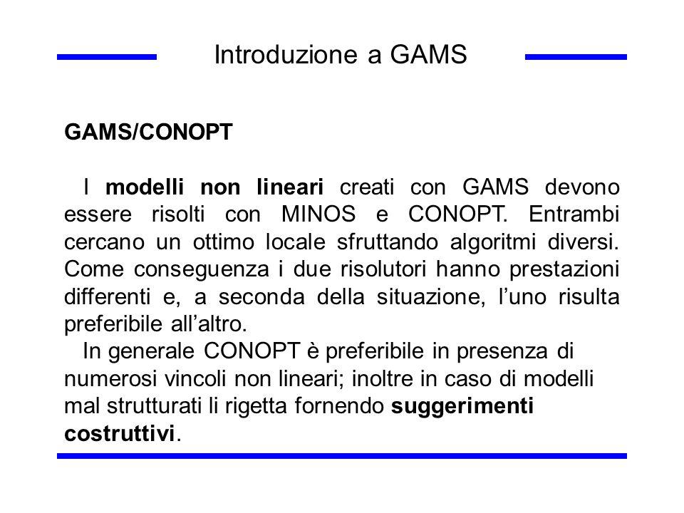 Introduzione a GAMS GAMS/CONOPT I modelli non lineari creati con GAMS devono essere risolti con MINOS e CONOPT. Entrambi cercano un ottimo locale sfru