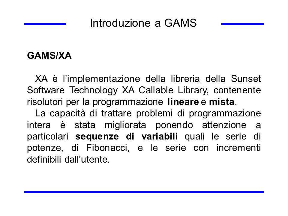 Introduzione a GAMS GAMS/XA XA è limplementazione della libreria della Sunset Software Technology XA Callable Library, contenente risolutori per la pr