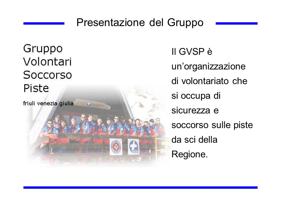 Il GVSP è unorganizzazione di volontariato che si occupa di sicurezza e soccorso sulle piste da sci della Regione. Presentazione del Gruppo