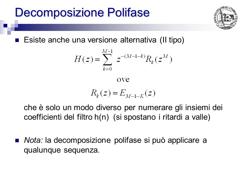 Decomposizione Polifase Schema (I Tipo): E 0 (z M ) z -1 E 1 (z M ) E M-1 (z M ) + +