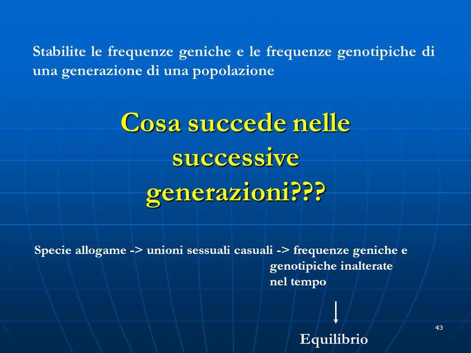 43 Cosa succede nelle successive generazioni??? Stabilite le frequenze geniche e le frequenze genotipiche di una generazione di una popolazione Specie