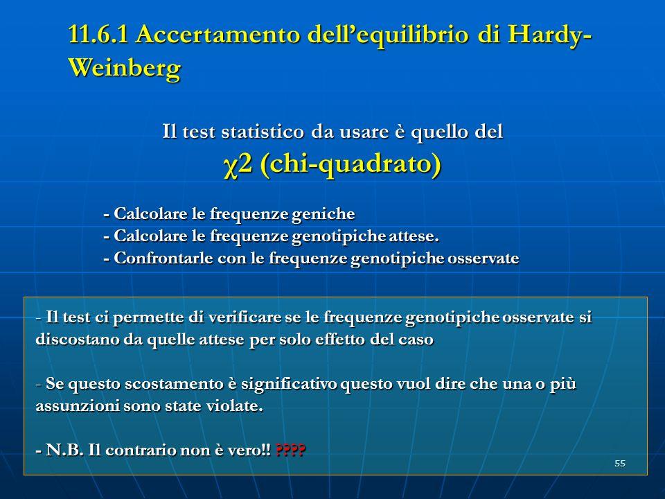 55 Il test statistico da usare è quello del χ2 (chi-quadrato) - Il test ci permette di verificare se le frequenze genotipiche osservate si discostano