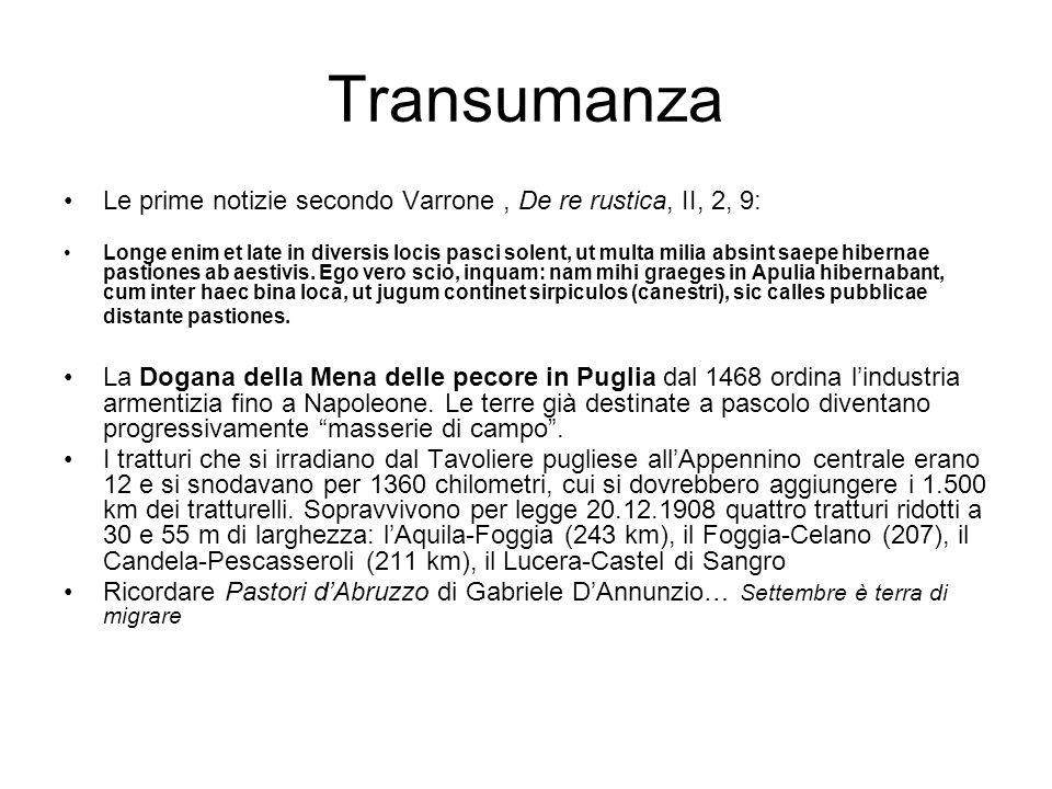 Transumanza Le prime notizie secondo Varrone, De re rustica, II, 2, 9: Longe enim et late in diversis locis pasci solent, ut multa milia absint saepe