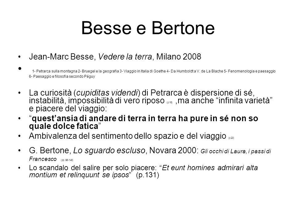 Besse e Bertone Jean-Marc Besse, Vedere la terra, Milano 2008 1- Petrarca sulla montagna 2- Bruegel e la geografia 3- Viaggio in Italia di Goethe 4- D