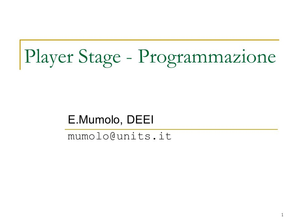 1 Player Stage - Programmazione E.Mumolo, DEEI mumolo@units.it