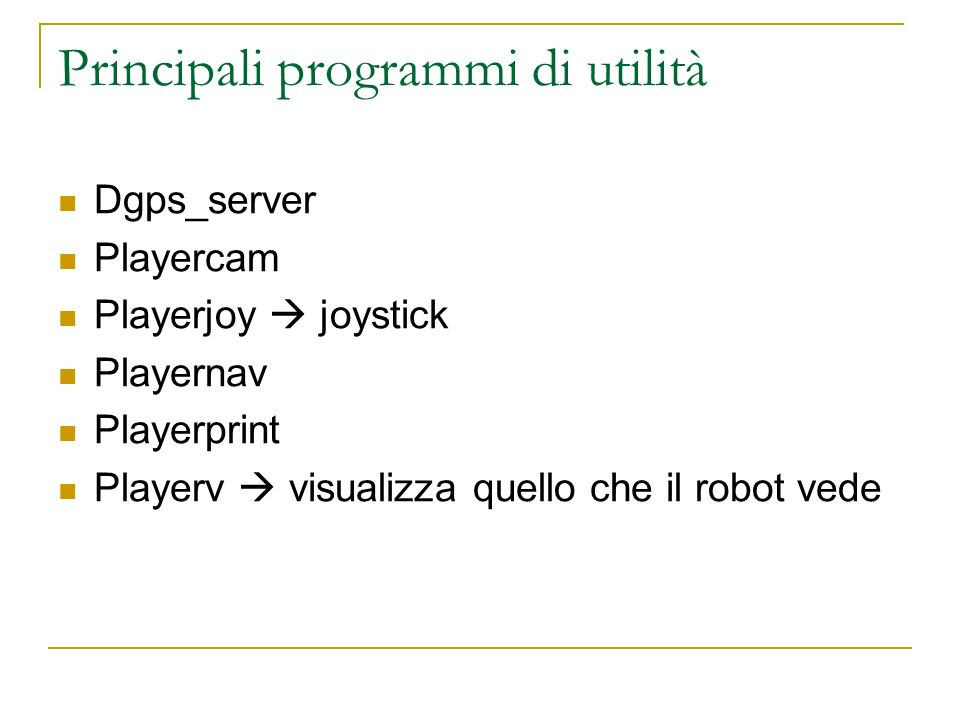 Principali programmi di utilità Dgps_server Playercam Playerjoy joystick Playernav Playerprint Playerv visualizza quello che il robot vede