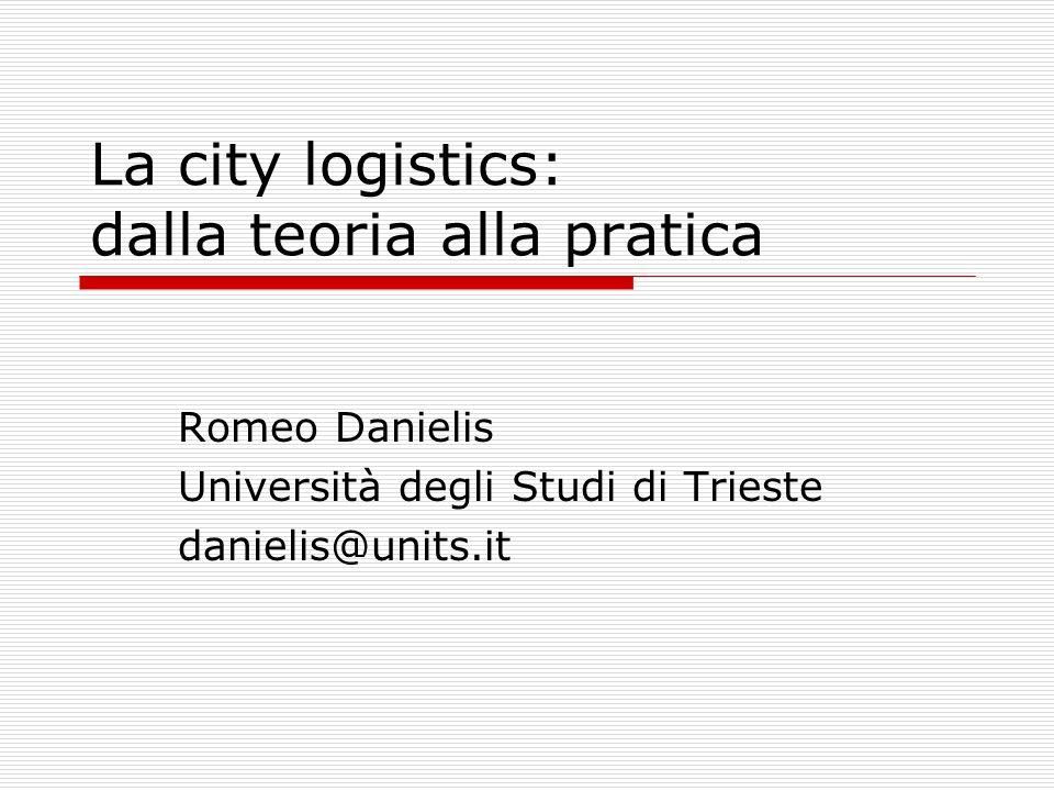 2 Distribuzione delle merci in ambito urbano city logistics: la possibilità di organizzare in modo coordinato la movimentazione e lo stoccaggio delle merci in ambito urbano, invece della prevalente organizzazione basata sulle decisioni di singole imprese o individui