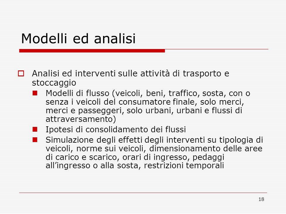 18 Modelli ed analisi Analisi ed interventi sulle attività di trasporto e stoccaggio Modelli di flusso (veicoli, beni, traffico, sosta, con o senza i