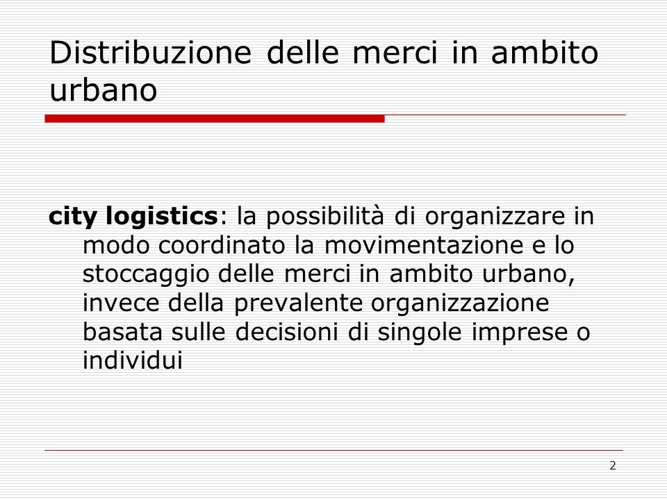 2 Distribuzione delle merci in ambito urbano city logistics: la possibilità di organizzare in modo coordinato la movimentazione e lo stoccaggio delle
