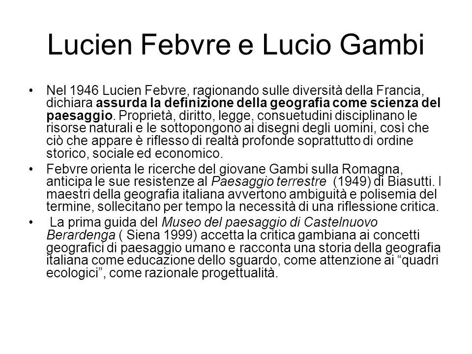 Lucien Febvre e Lucio Gambi Nel 1946 Lucien Febvre, ragionando sulle diversità della Francia, dichiara assurda la definizione della geografia come sci