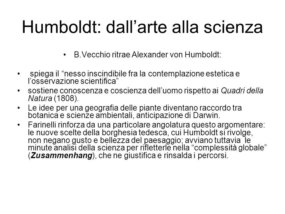 Humboldt: dallarte alla scienza B.Vecchio ritrae Alexander von Humboldt: spiega il nesso inscindibile fra la contemplazione estetica e losservazione s
