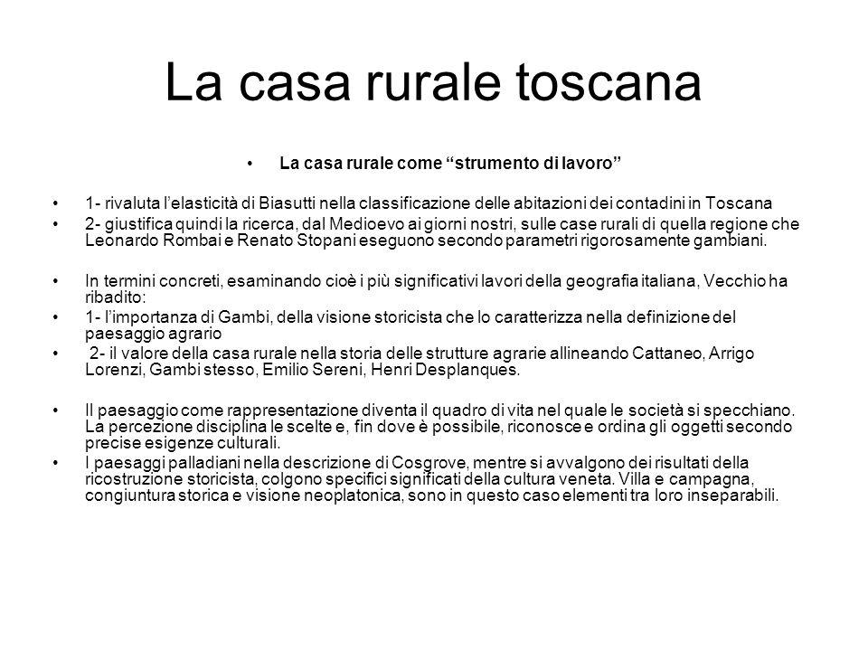 La casa rurale toscana La casa rurale come strumento di lavoro 1- rivaluta lelasticità di Biasutti nella classificazione delle abitazioni dei contadin