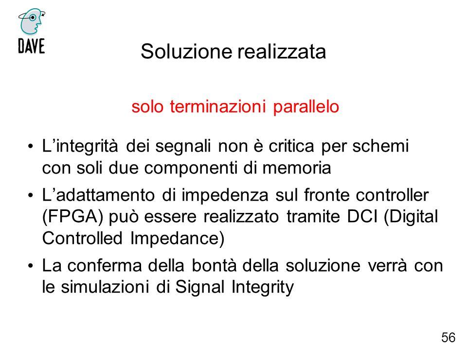 Soluzione realizzata solo terminazioni parallelo Lintegrità dei segnali non è critica per schemi con soli due componenti di memoria Ladattamento di im