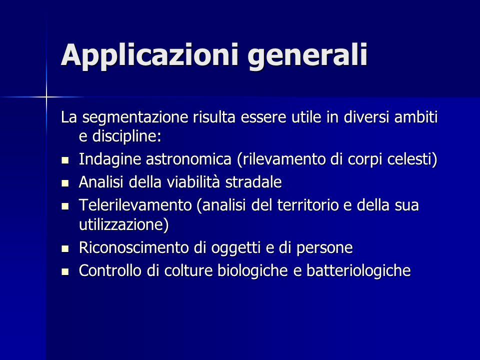 Applicazioni generali La segmentazione risulta essere utile in diversi ambiti e discipline: Indagine astronomica (rilevamento di corpi celesti) Indagi