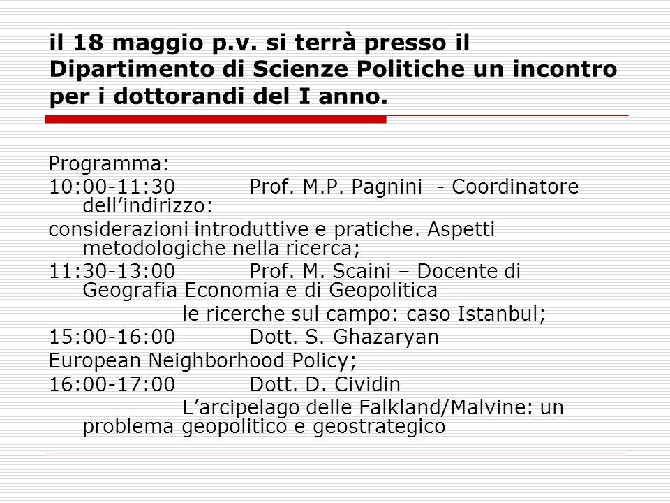 il 18 maggio p.v. si terrà presso il Dipartimento di Scienze Politiche un incontro per i dottorandi del I anno. Programma: 10:00-11:30 Prof. M.P. Pagn