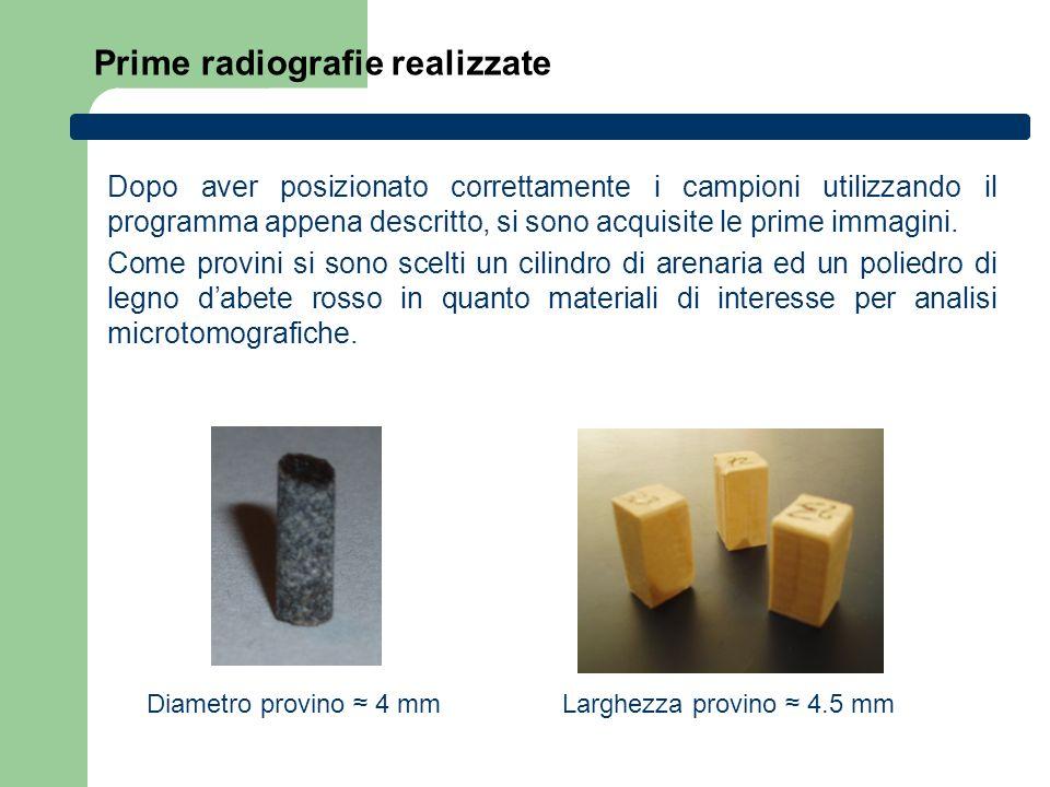 Prime radiografie realizzate Larghezza provino 4.5 mm Diametro provino 4 mm Dopo aver posizionato correttamente i campioni utilizzando il programma ap