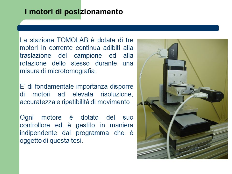 I motori di posizionamento La stazione TOMOLAB è dotata di tre motori in corrente continua adibiti alla traslazione del campione ed alla rotazione del