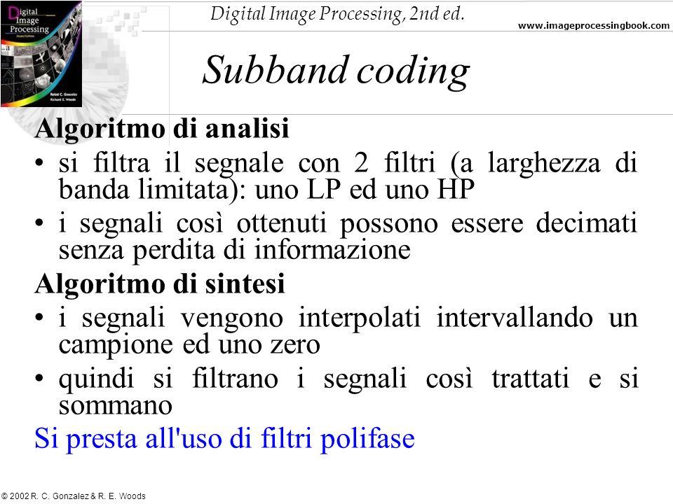 Digital Image Processing, 2nd ed. www.imageprocessingbook.com © 2002 R. C. Gonzalez & R. E. Woods Subband coding Algoritmo di analisi si filtra il seg