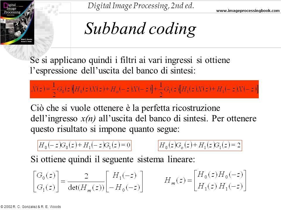 Digital Image Processing, 2nd ed. www.imageprocessingbook.com © 2002 R. C. Gonzalez & R. E. Woods Subband coding Se si applicano quindi i filtri ai va
