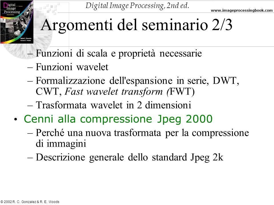 Digital Image Processing, 2nd ed. www.imageprocessingbook.com © 2002 R. C. Gonzalez & R. E. Woods Argomenti del seminario 2/3 –Funzioni di scala e pro
