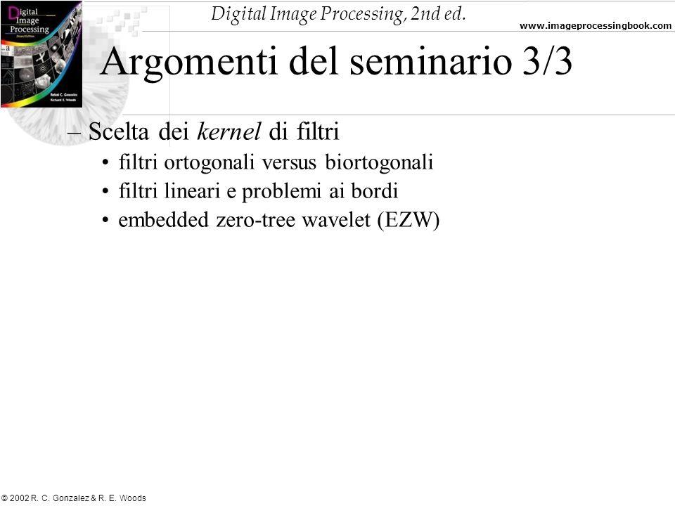 Digital Image Processing, 2nd ed. www.imageprocessingbook.com © 2002 R. C. Gonzalez & R. E. Woods Argomenti del seminario 3/3 –Scelta dei kernel di fi