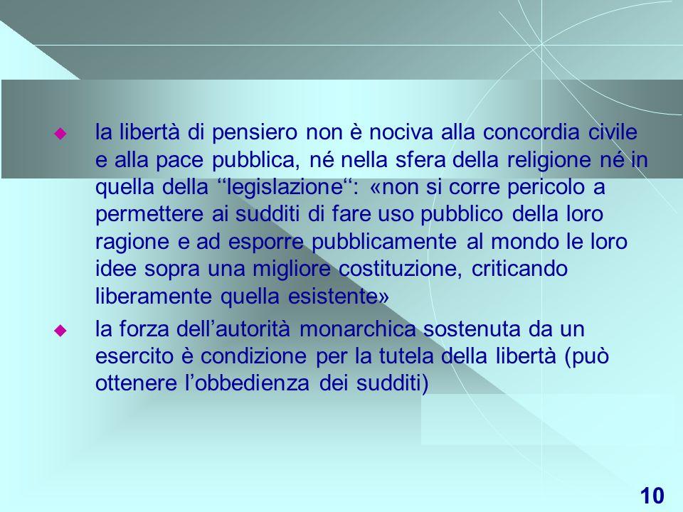 10 la libertà di pensiero non è nociva alla concordia civile e alla pace pubblica, né nella sfera della religione né in quella della legislazione: «no
