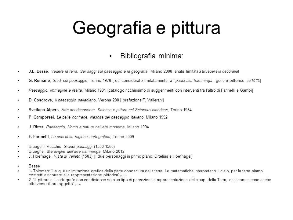 Geografia e pittura Bibliografia minima: J.L. Besse, Vedere la terra. Sei saggi sul paesaggio e la geografia, Milano 2008 [analisi limitata a Bruegel