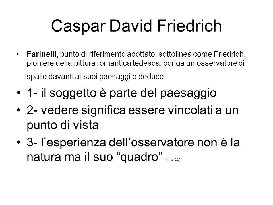 Caspar David Friedrich Farinelli, punto di riferimento adottato, sottolinea come Friedrich, pioniere della pittura romantica tedesca, ponga un osserva