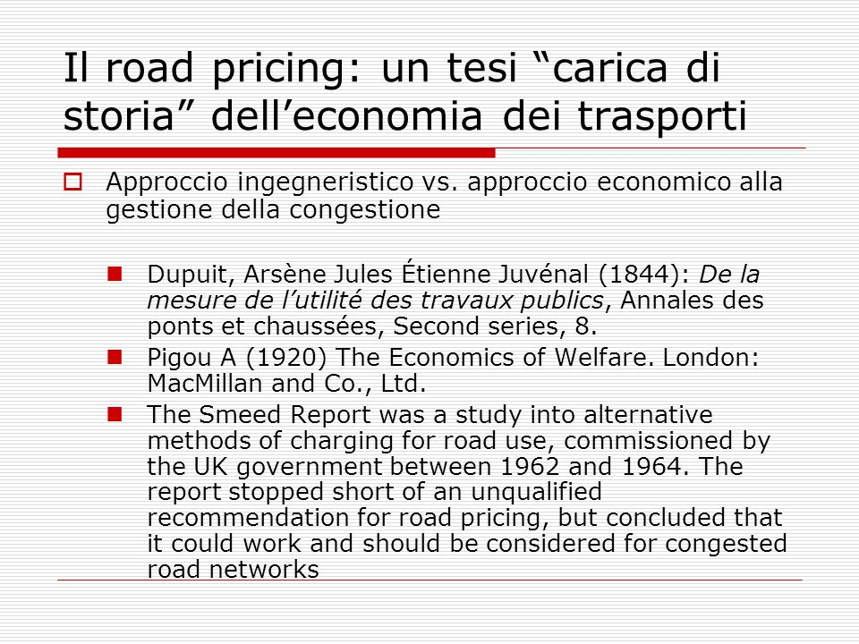 Conclusioni teoriche Limposta sulla congestione (RP) aumenta il benessere sociale (ottimo allocativo) Il RP finanzia in modo ottimale linfrastruttura (se rend.scala.costanti) LRP di first-best e loptimal second-best RP è di difficile realizzazione.