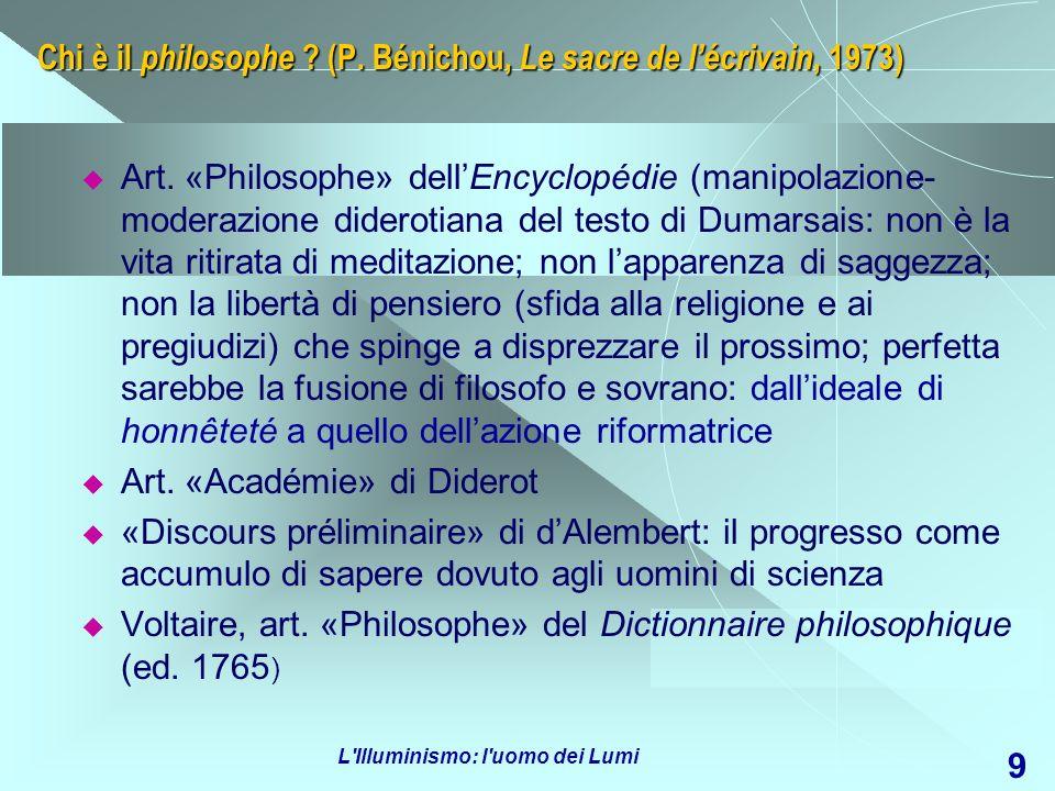 L'Illuminismo: l'uomo dei Lumi 9 Art. «Philosophe» dellEncyclopédie (manipolazione- moderazione diderotiana del testo di Dumarsais: non è la vita riti