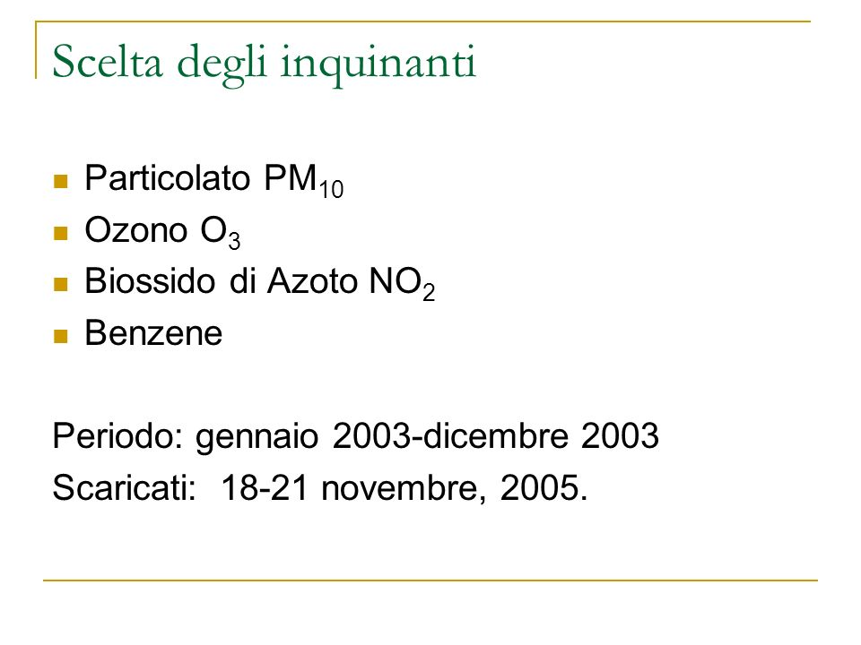 Scelta degli inquinanti Particolato PM 10 Ozono O 3 Biossido di Azoto NO 2 Benzene Periodo: gennaio 2003-dicembre 2003 Scaricati: 18-21 novembre, 2005