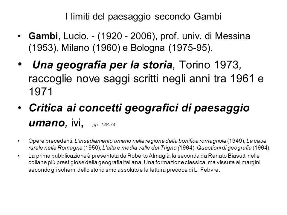 I limiti del paesaggio secondo Gambi Gambi, Lucio. - (1920 - 2006), prof. univ. di Messina (1953), Milano (1960) e Bologna (1975-95). Una geografia pe