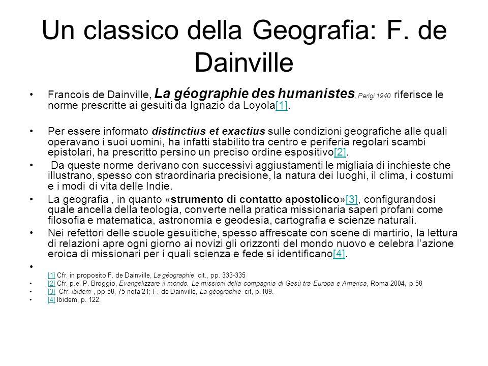 Un classico della Geografia: F. de Dainville Francois de Dainville, La géographie des humanistes, Parigi 1940 riferisce le norme prescritte ai gesuiti