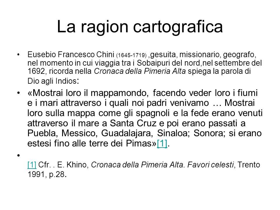 La ragion cartografica Eusebio Francesco Chini (1645-1719),gesuita, missionario, geografo, nel momento in cui viaggia tra i Sobaipuri del nord,nel set